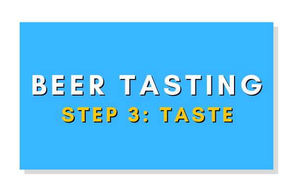 Beer Tasting Step 3: Taste