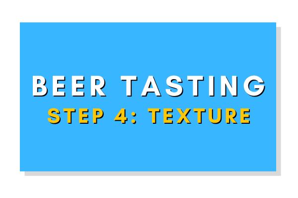 Beer Tasting Step 4: Texture